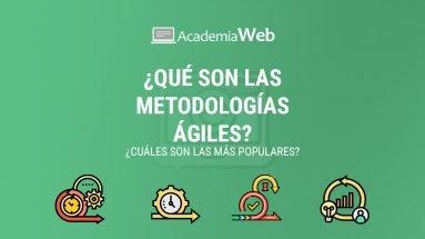 ¿Qué son las metodologías ágiles? ¿Cuáles son las más populares?